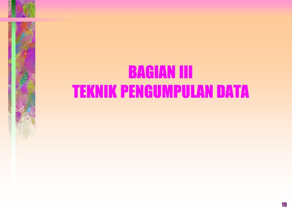 BAGIAN III TEKNIK PENGUMPULAN DATA