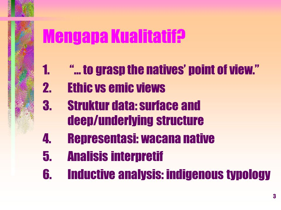 Mengapa Kualitatif … to grasp the natives' point of view.