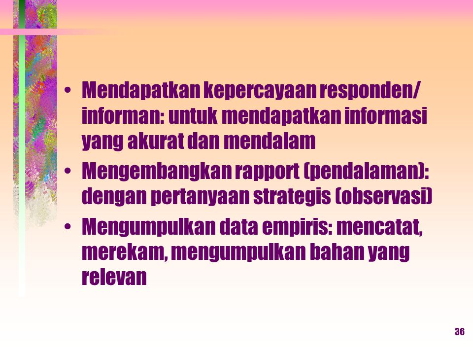 Mendapatkan kepercayaan responden/ informan: untuk mendapatkan informasi yang akurat dan mendalam