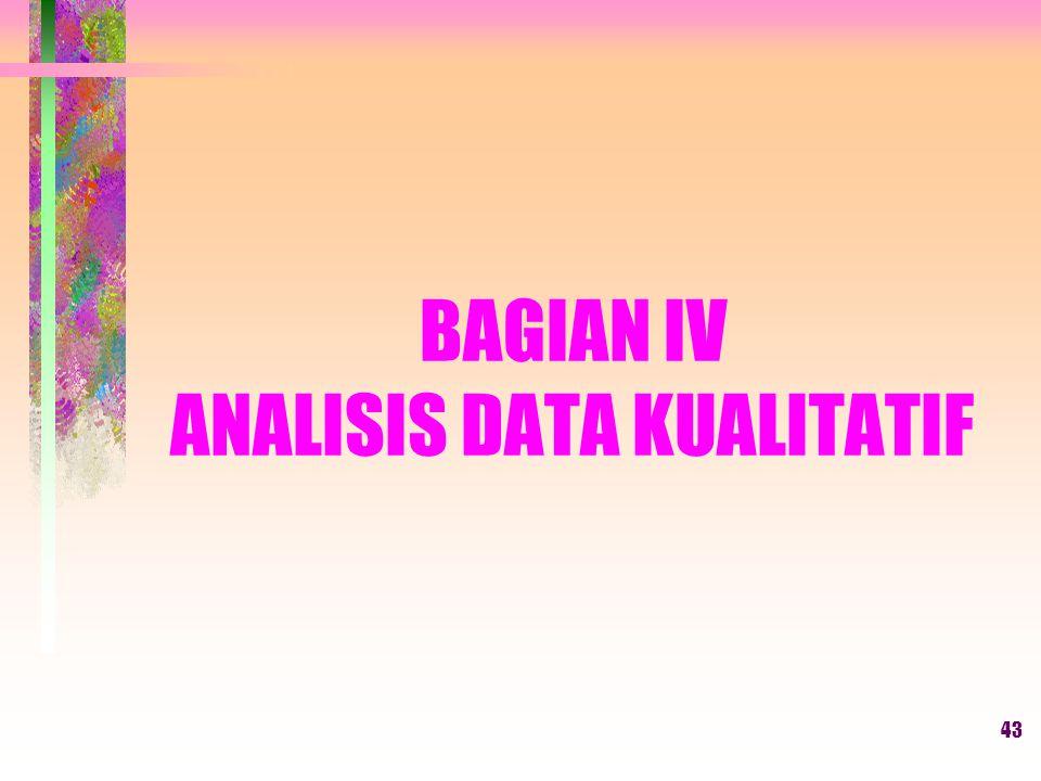 BAGIAN IV ANALISIS DATA KUALITATIF