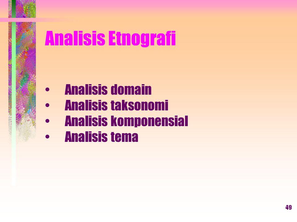 Analisis Etnografi Analisis domain Analisis taksonomi