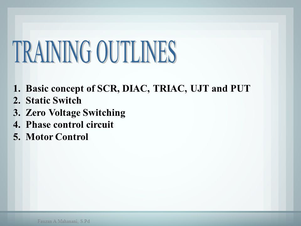 TRAINING OUTLINES 1. Basic concept of SCR, DIAC, TRIAC, UJT and PUT