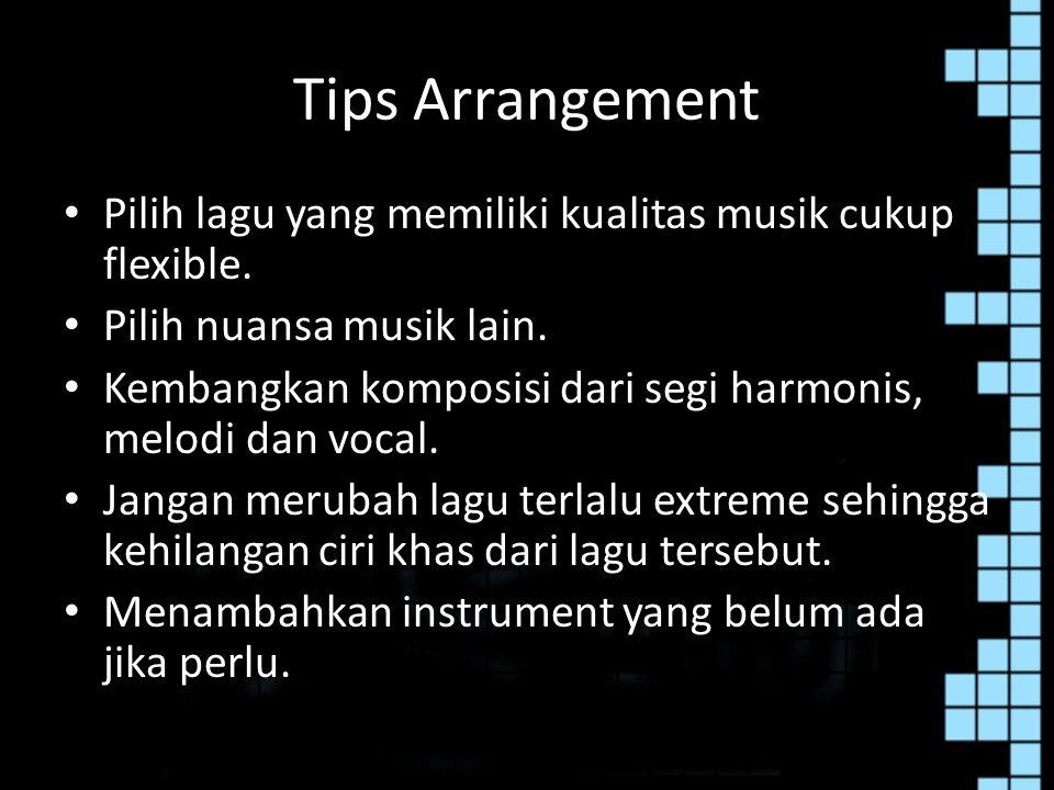 Tips Arrangement Pilih lagu yang memiliki kualitas musik cukup flexible. Pilih nuansa musik lain.