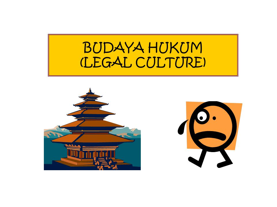 BUDAYA HUKUM (LEGAL CULTURE)