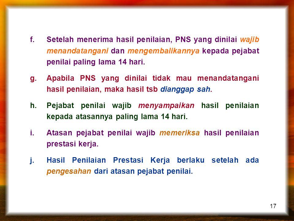 Setelah menerima hasil penilaian, PNS yang dinilai wajib menandatangani dan mengembalikannya kepada pejabat penilai paling lama 14 hari.