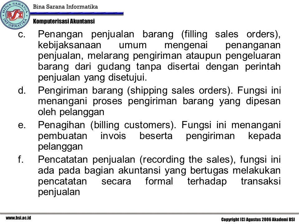 Penangan penjualan barang (filling sales orders), kebijaksanaan umum mengenai penanganan penjualan, melarang pengiriman ataupun pengeluaran barang dari gudang tanpa disertai dengan perintah penjualan yang disetujui.
