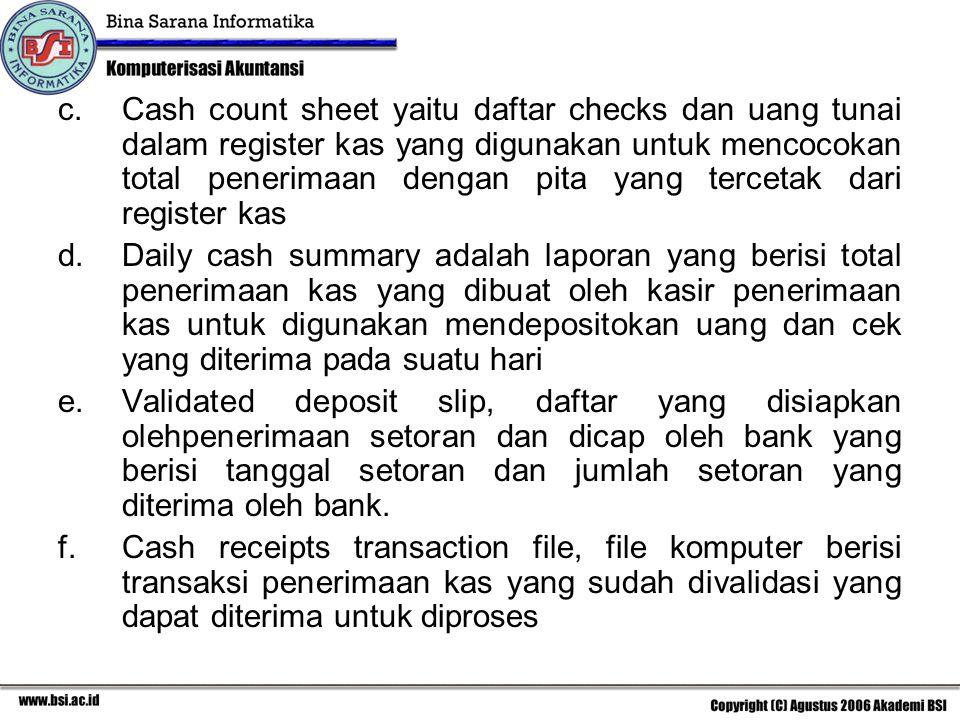 Cash count sheet yaitu daftar checks dan uang tunai dalam register kas yang digunakan untuk mencocokan total penerimaan dengan pita yang tercetak dari register kas