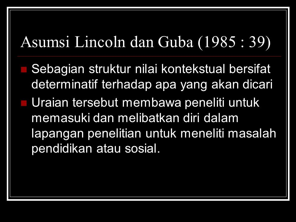 Asumsi Lincoln dan Guba (1985 : 39)