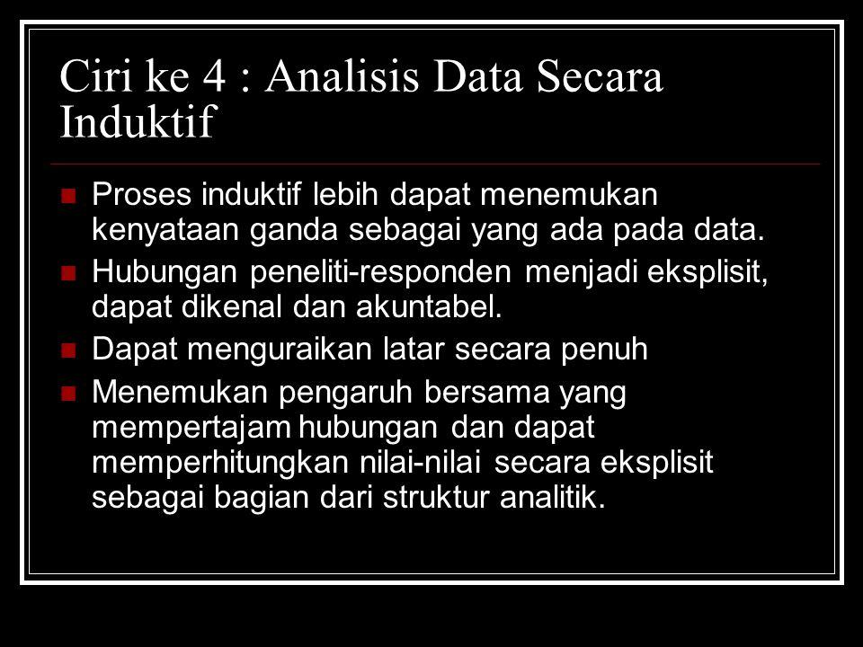 Ciri ke 4 : Analisis Data Secara Induktif