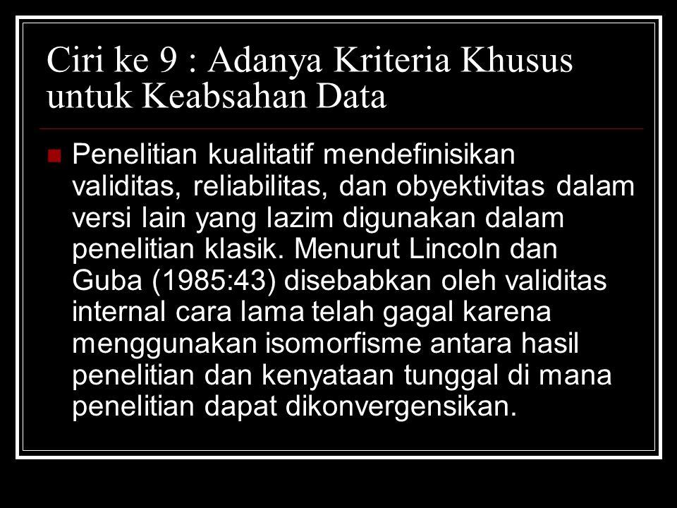 Ciri ke 9 : Adanya Kriteria Khusus untuk Keabsahan Data