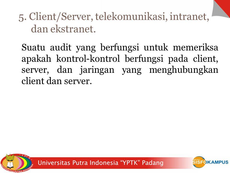 5. Client/Server, telekomunikasi, intranet, dan ekstranet.