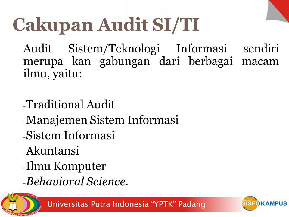 Cakupan Audit SI/TI Audit Sistem/Teknologi Informasi sendiri merupa kan gabungan dari berbagai macam ilmu, yaitu: