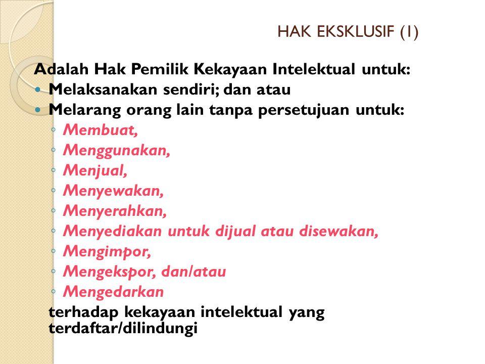 HAK EKSKLUSIF (1) Adalah Hak Pemilik Kekayaan Intelektual untuk: Melaksanakan sendiri; dan atau. Melarang orang lain tanpa persetujuan untuk: