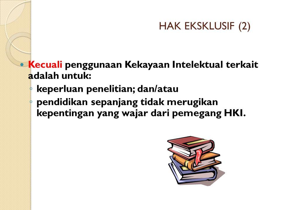 HAK EKSKLUSIF (2) Kecuali penggunaan Kekayaan Intelektual terkait adalah untuk: keperluan penelitian; dan/atau.