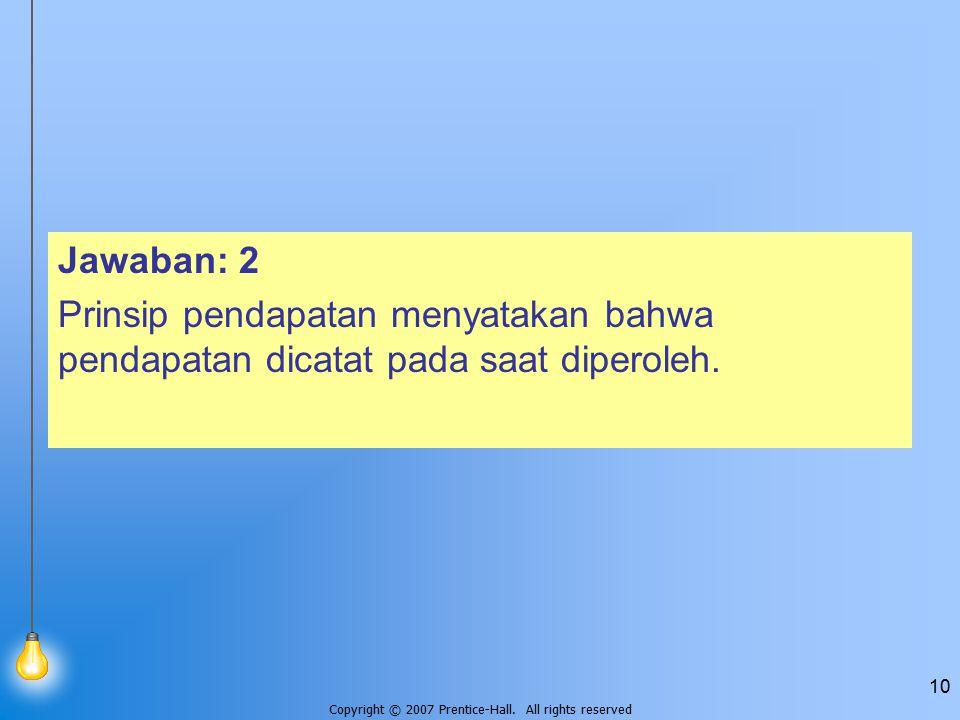 Jawaban: 2 Prinsip pendapatan menyatakan bahwa pendapatan dicatat pada saat diperoleh.