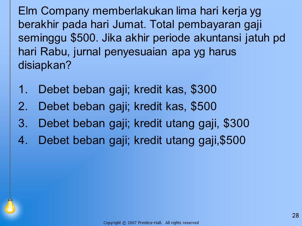 Debet beban gaji; kredit kas, $300 Debet beban gaji; kredit kas, $500