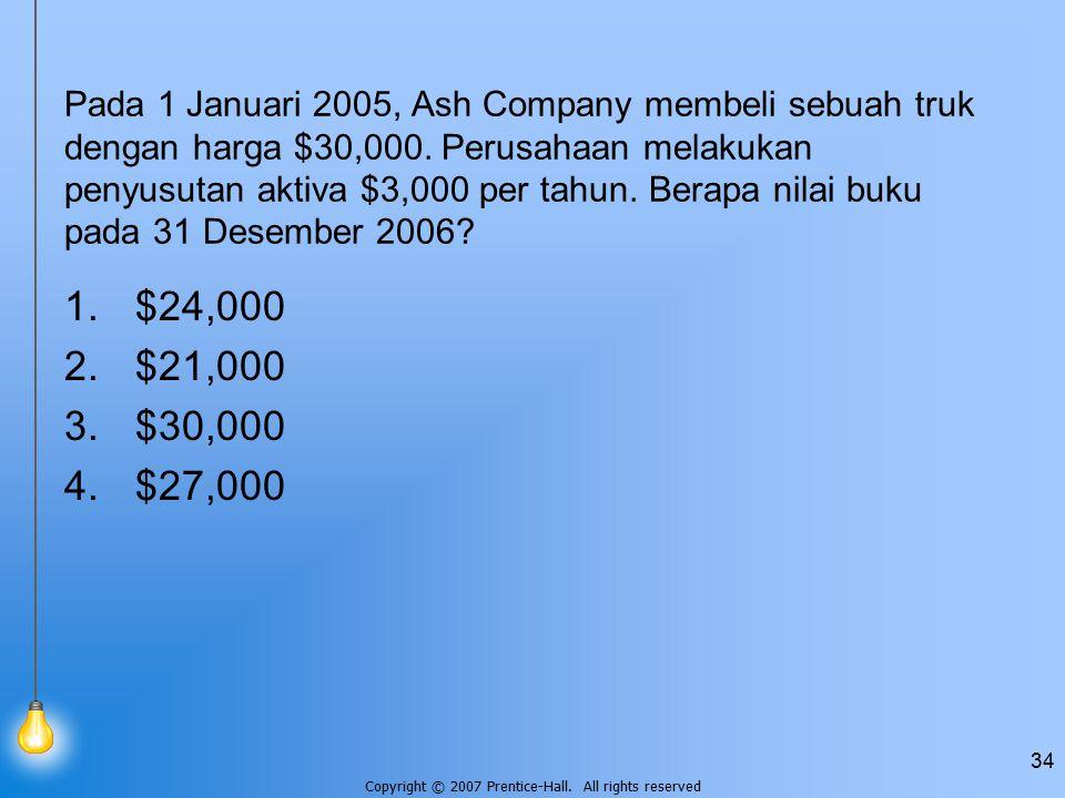 Pada 1 Januari 2005, Ash Company membeli sebuah truk dengan harga $30,000. Perusahaan melakukan penyusutan aktiva $3,000 per tahun. Berapa nilai buku pada 31 Desember 2006