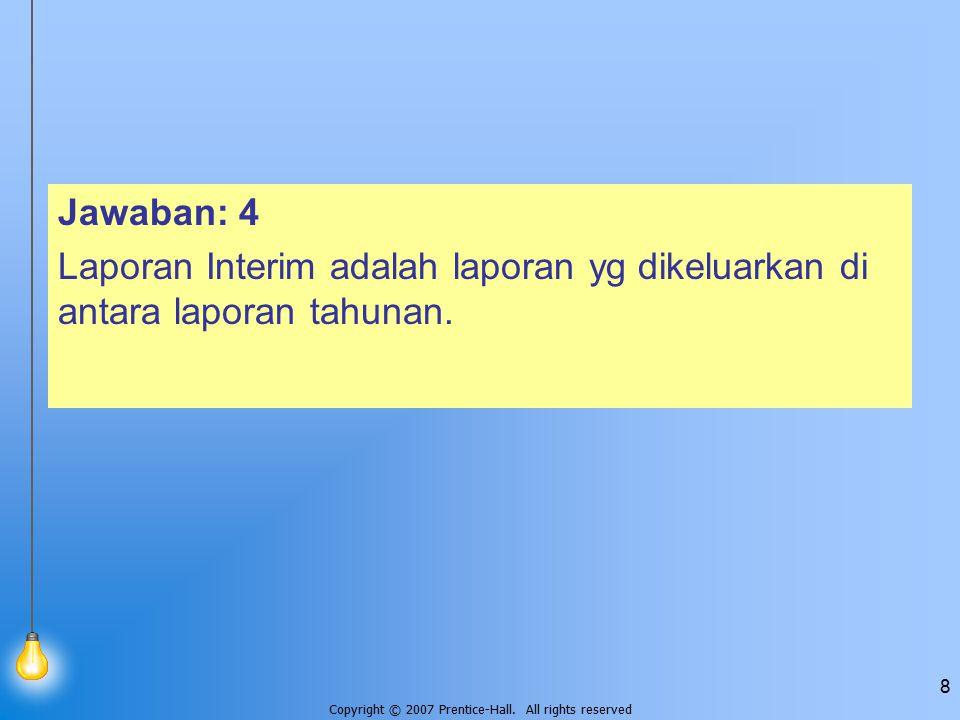 Jawaban: 4 Laporan Interim adalah laporan yg dikeluarkan di antara laporan tahunan.