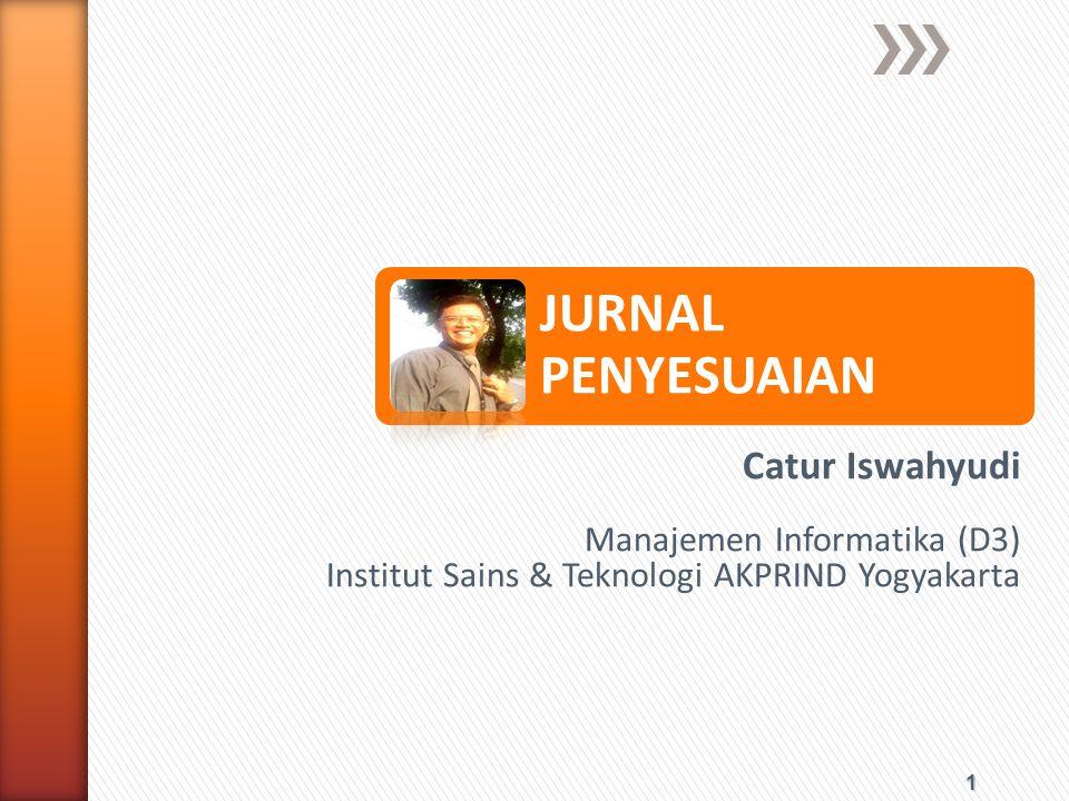 JURNAL PENYESUAIAN Catur Iswahyudi Manajemen Informatika (D3)