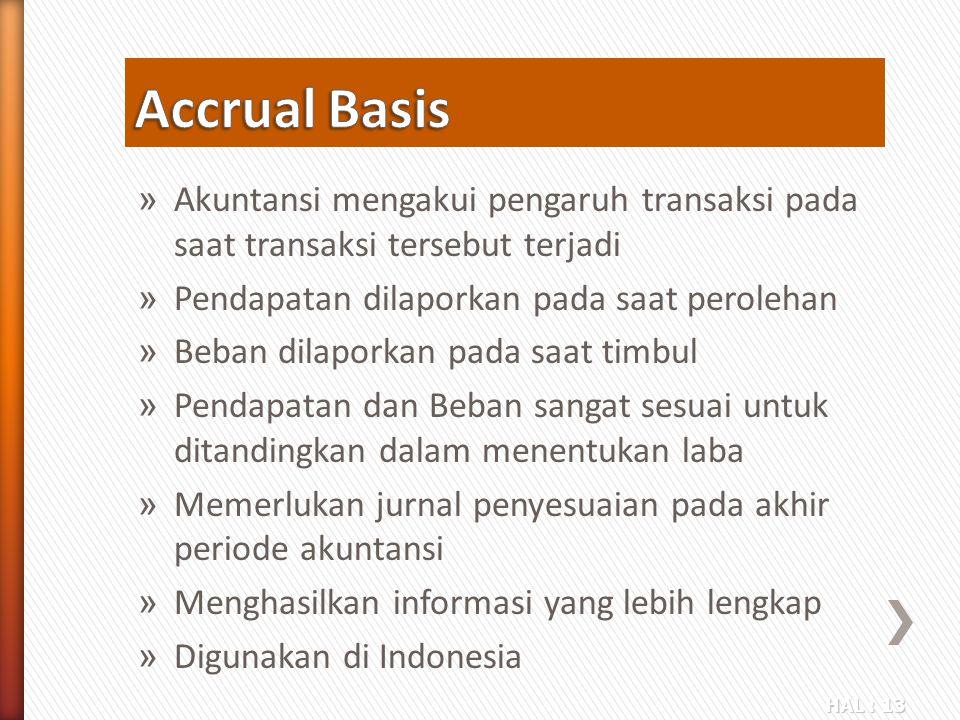 Accrual Basis Akuntansi mengakui pengaruh transaksi pada saat transaksi tersebut terjadi. Pendapatan dilaporkan pada saat perolehan.