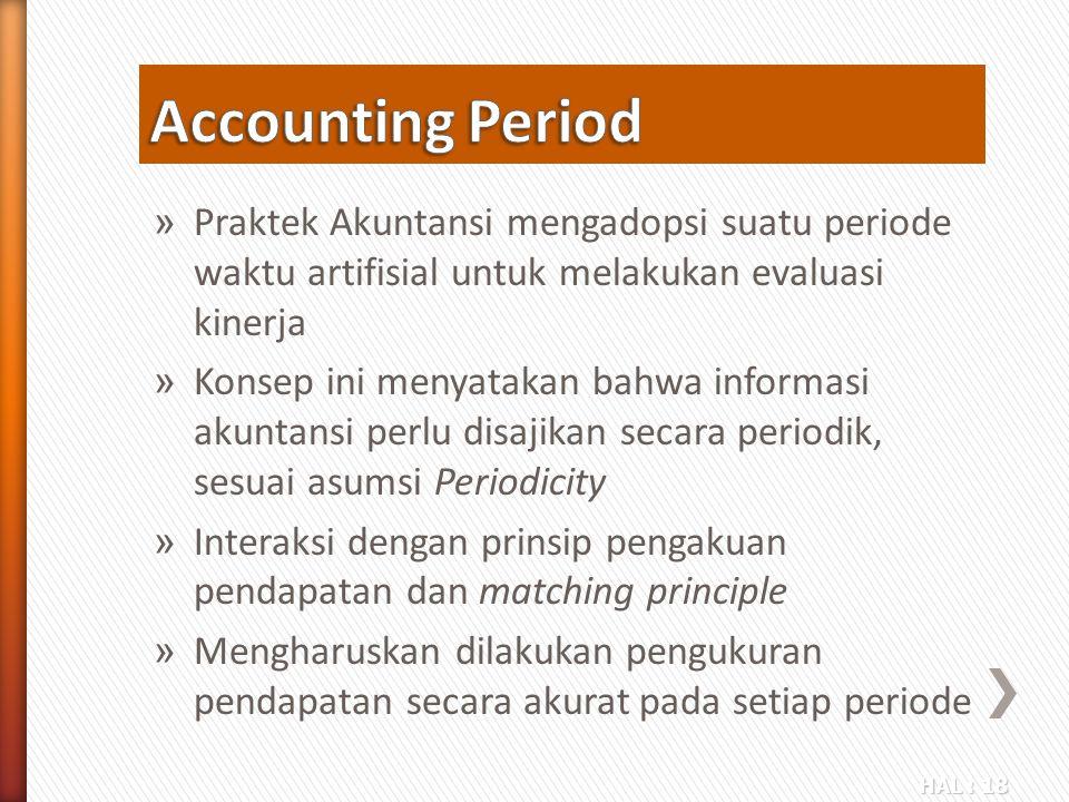 Accounting Period Praktek Akuntansi mengadopsi suatu periode waktu artifisial untuk melakukan evaluasi kinerja.