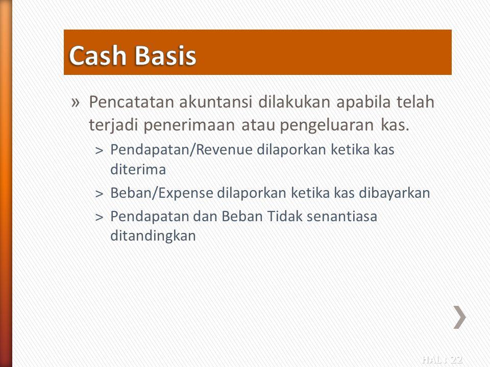 Cash Basis Pencatatan akuntansi dilakukan apabila telah terjadi penerimaan atau pengeluaran kas. Pendapatan/Revenue dilaporkan ketika kas diterima.