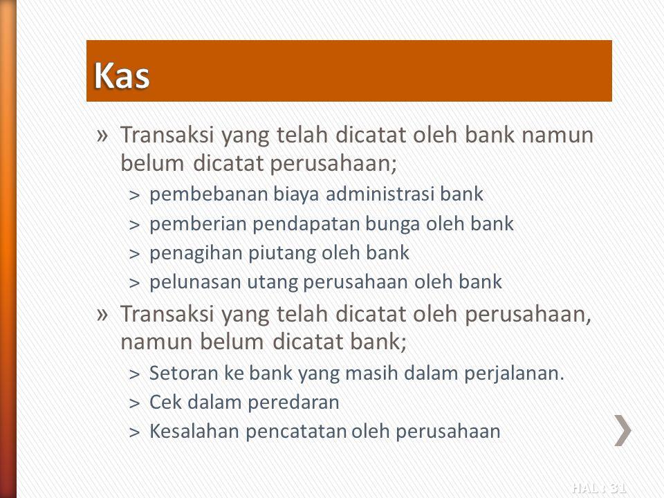 Kas Transaksi yang telah dicatat oleh bank namun belum dicatat perusahaan; pembebanan biaya administrasi bank.