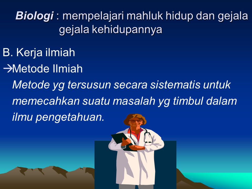 Biologi : mempelajari mahluk hidup dan gejala gejala kehidupannya