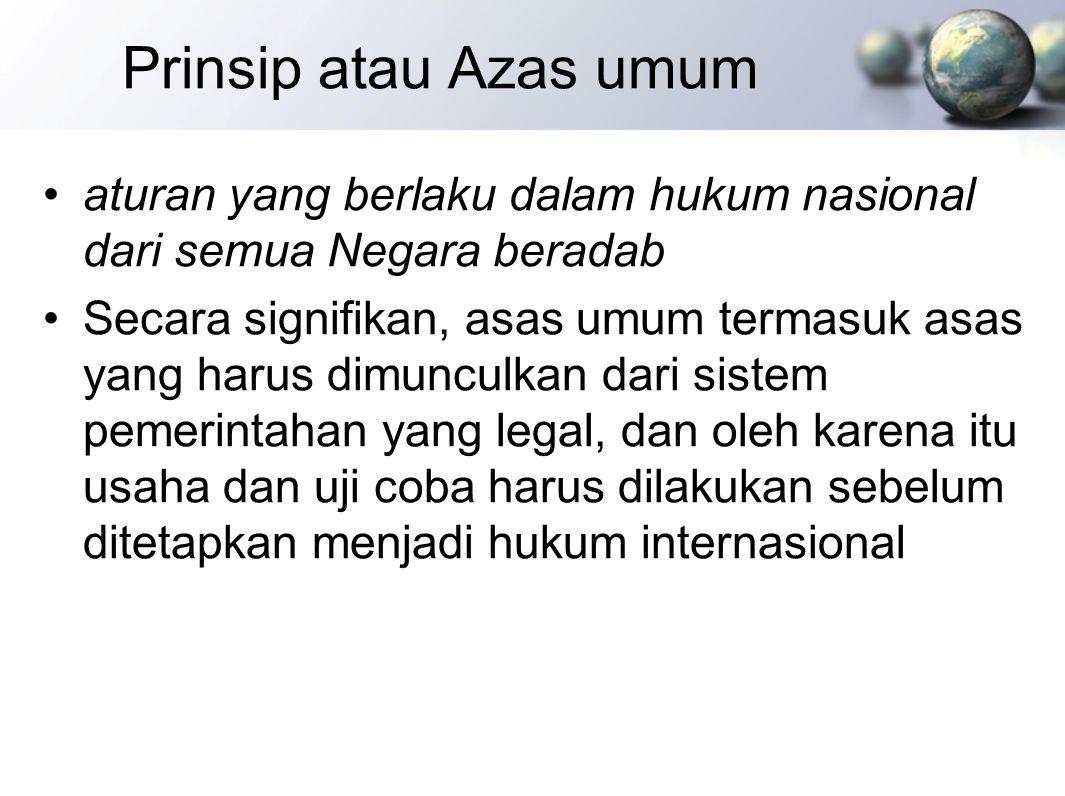 Prinsip atau Azas umum aturan yang berlaku dalam hukum nasional dari semua Negara beradab.