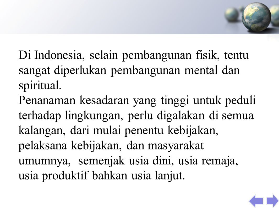 Di Indonesia, selain pembangunan fisik, tentu sangat diperlukan pembangunan mental dan spiritual.