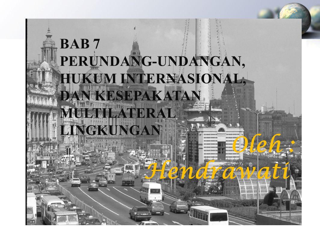 Oleh : Hendrawati BAB 7 PERUNDANG-UNDANGAN, HUKUM INTERNASIONAL,