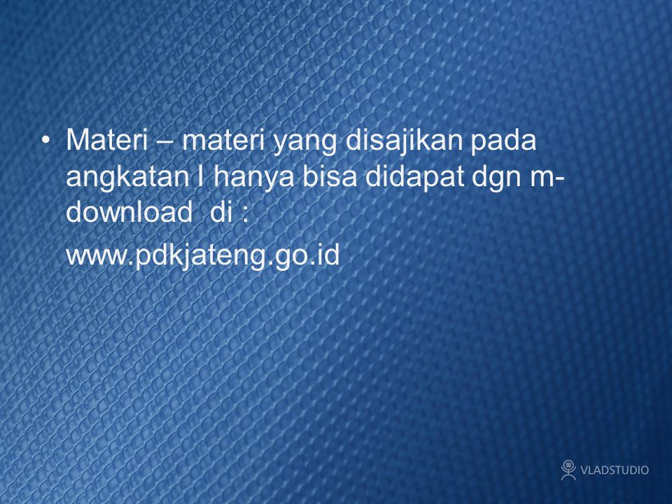 Materi – materi yang disajikan pada angkatan I hanya bisa didapat dgn m-download di :