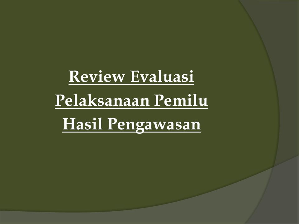 Review Evaluasi Pelaksanaan Pemilu Hasil Pengawasan