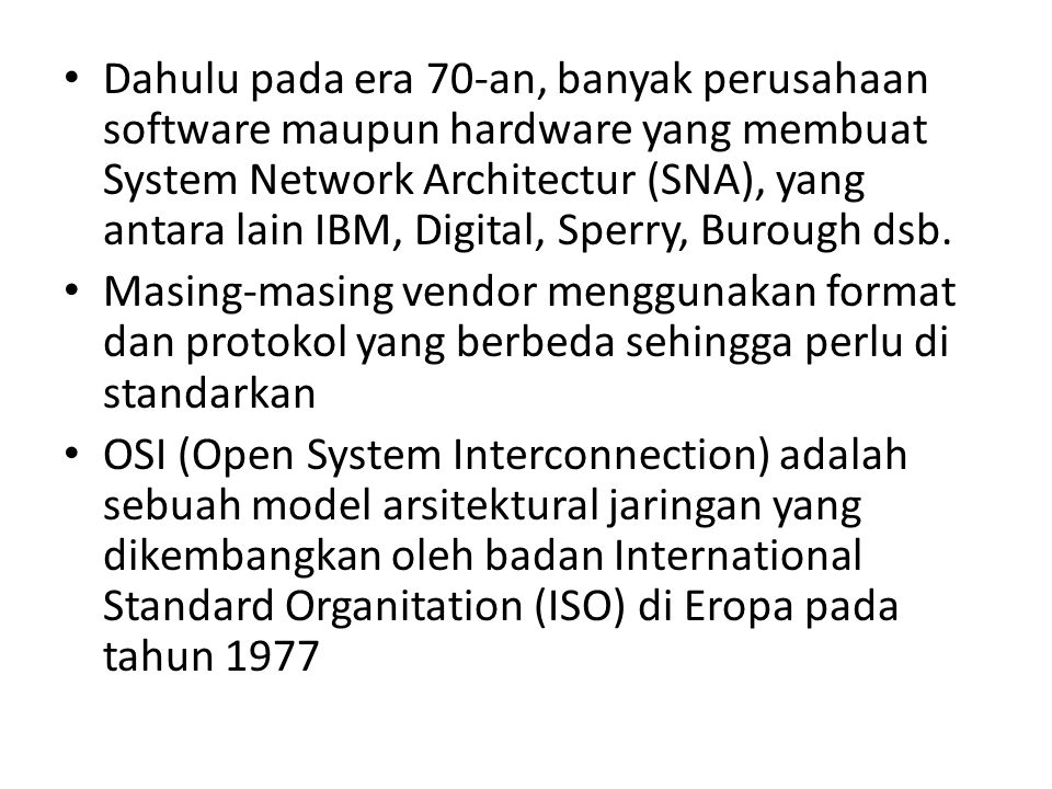 Dahulu pada era 70-an, banyak perusahaan software maupun hardware yang membuat System Network Architectur (SNA), yang antara lain IBM, Digital, Sperry, Burough dsb.