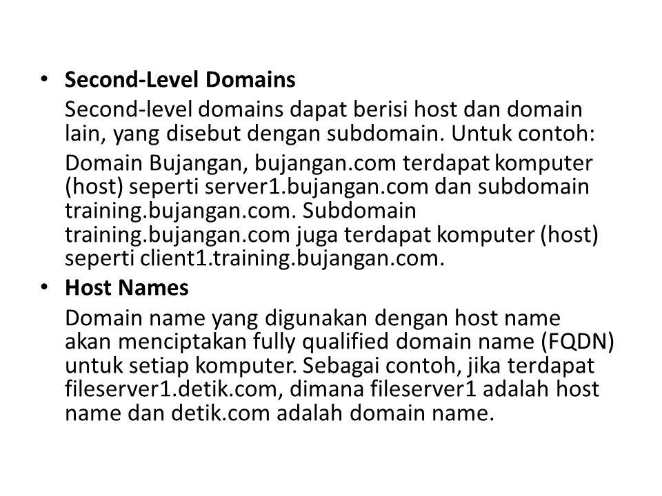 Second-Level Domains Second-level domains dapat berisi host dan domain lain, yang disebut dengan subdomain. Untuk contoh: