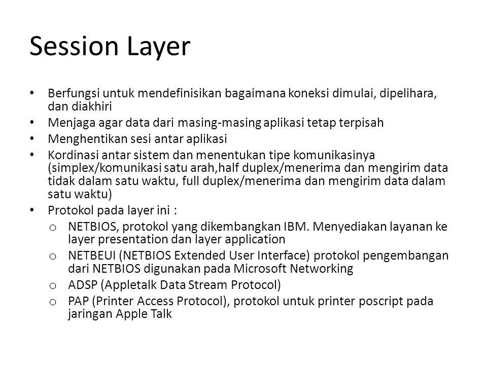 Session Layer Berfungsi untuk mendefinisikan bagaimana koneksi dimulai, dipelihara, dan diakhiri.