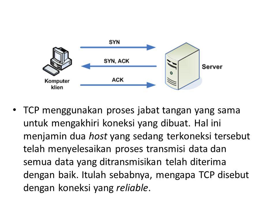 TCP menggunakan proses jabat tangan yang sama untuk mengakhiri koneksi yang dibuat.