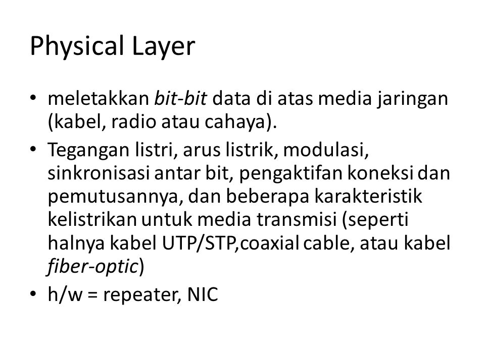 Physical Layer meletakkan bit-bit data di atas media jaringan (kabel, radio atau cahaya).