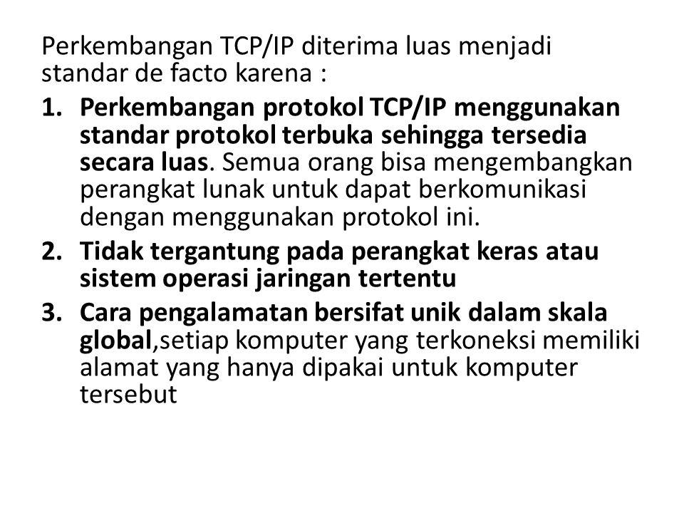 Perkembangan TCP/IP diterima luas menjadi standar de facto karena :