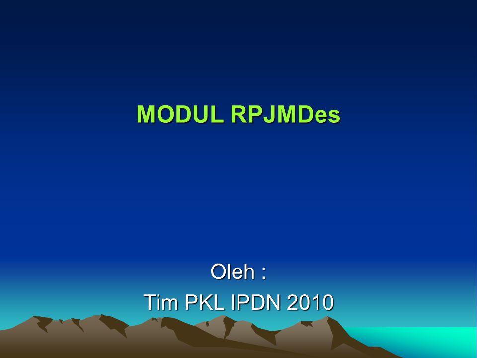 MODUL RPJMDes Oleh : Tim PKL IPDN 2010
