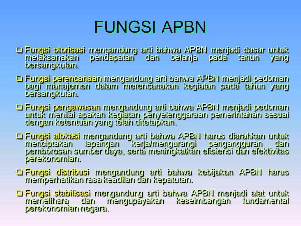 FUNGSI APBN Fungsi otorisasi mengandung arti bahwa APBN menjadi dasar untuk melaksanakan pendapatan dan belanja pada tahun yang bersangkutan.