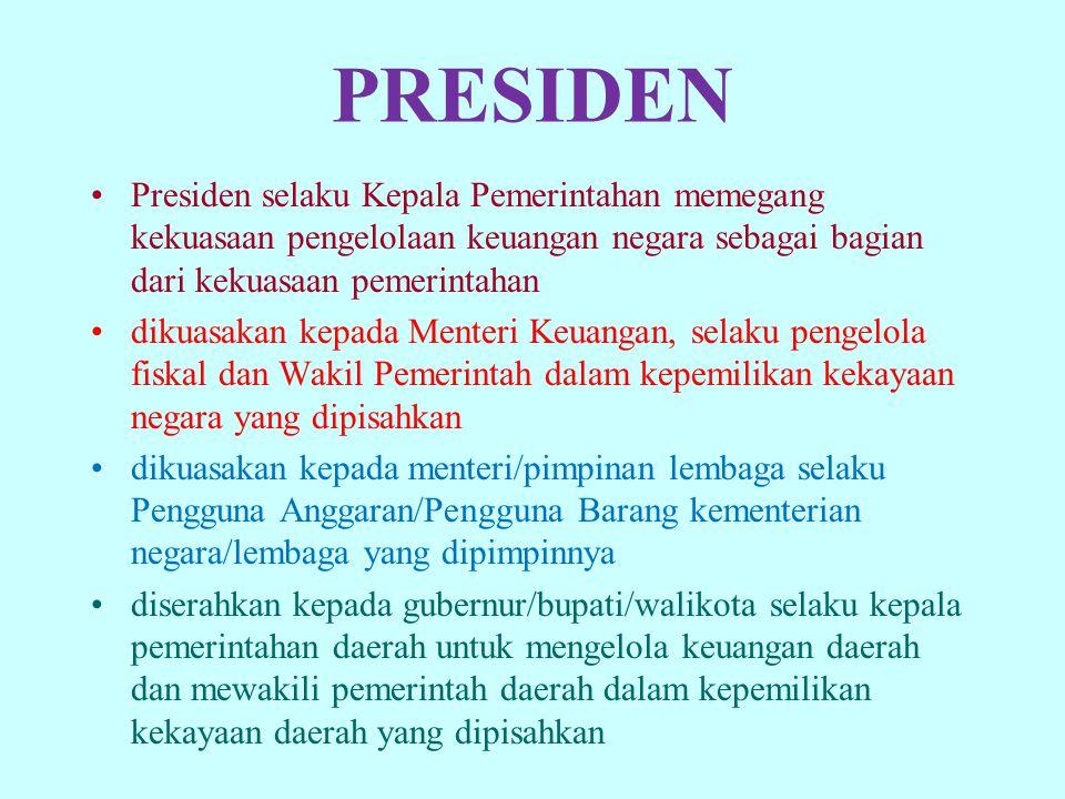 PRESIDEN Presiden selaku Kepala Pemerintahan memegang kekuasaan pengelolaan keuangan negara sebagai bagian dari kekuasaan pemerintahan.
