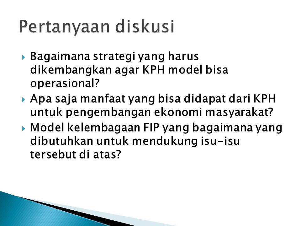 Pertanyaan diskusi Bagaimana strategi yang harus dikembangkan agar KPH model bisa operasional