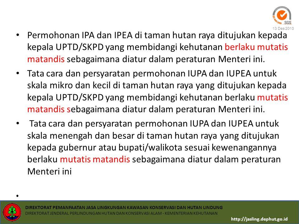 Permohonan IPA dan IPEA di taman hutan raya ditujukan kepada kepala UPTD/SKPD yang membidangi kehutanan berlaku mutatis matandis sebagaimana diatur dalam peraturan Menteri ini.