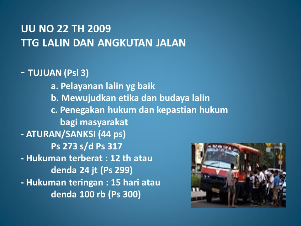 UU NO 22 TH 2009 TTG LALIN DAN ANGKUTAN JALAN - TUJUAN (Psl 3). a