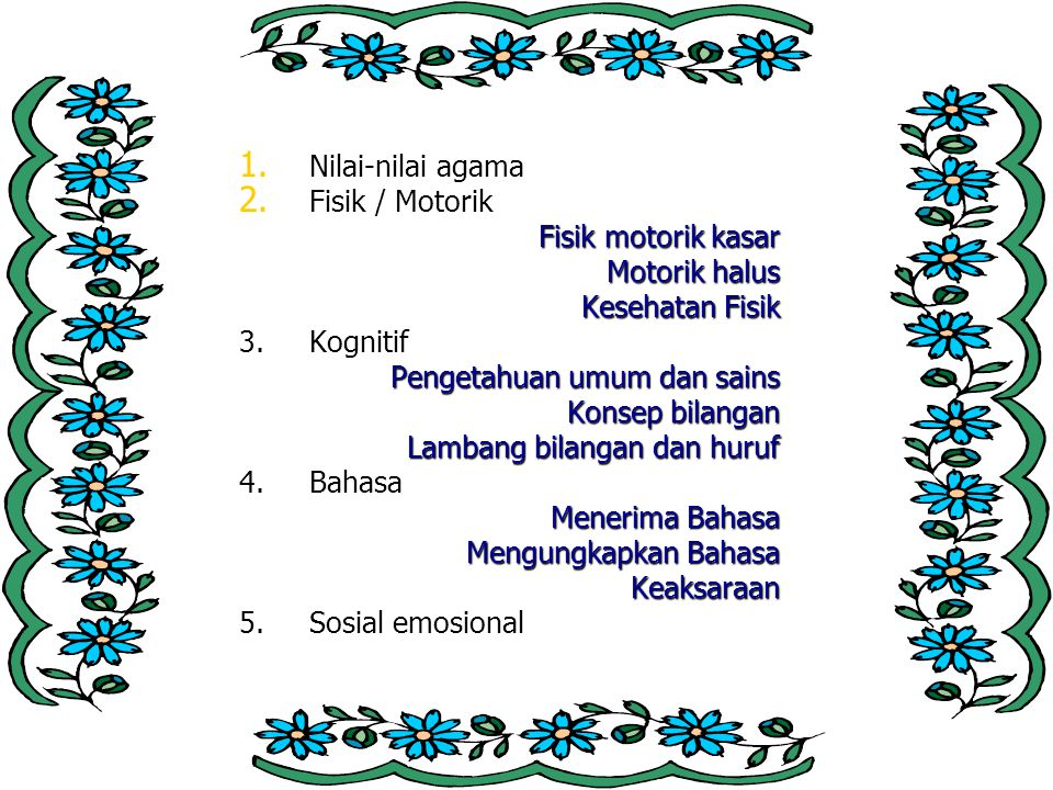 Nilai-nilai agama Fisik / Motorik. Fisik motorik kasar. Motorik halus. Kesehatan Fisik. 3. Kognitif.