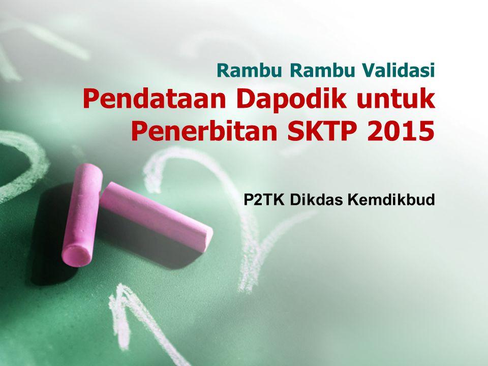 Rambu Rambu Validasi Pendataan Dapodik untuk Penerbitan SKTP 2015