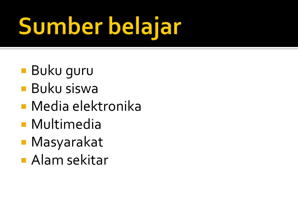Sumber belajar Buku guru Buku siswa Media elektronika Multimedia