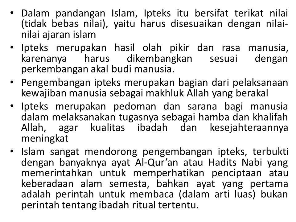 Dalam pandangan Islam, Ipteks itu bersifat terikat nilai (tidak bebas nilai), yaitu harus disesuaikan dengan nilai-nilai ajaran islam