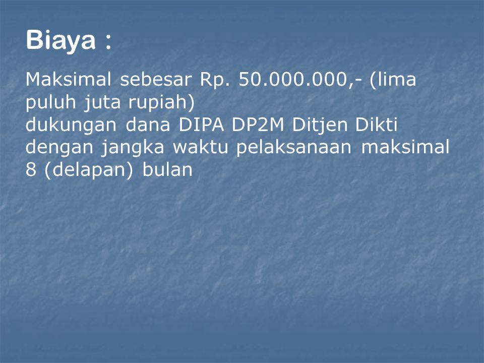 Biaya : Maksimal sebesar Rp. 50.000.000,- (lima puluh juta rupiah)